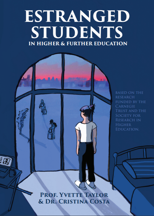Estranged Students: Illustrating the Issues. based on the research funded by the Carnegie Trust and the Society for Research in Higher Education. Prof. Yvette Taylor & Dr. Cristina Costa