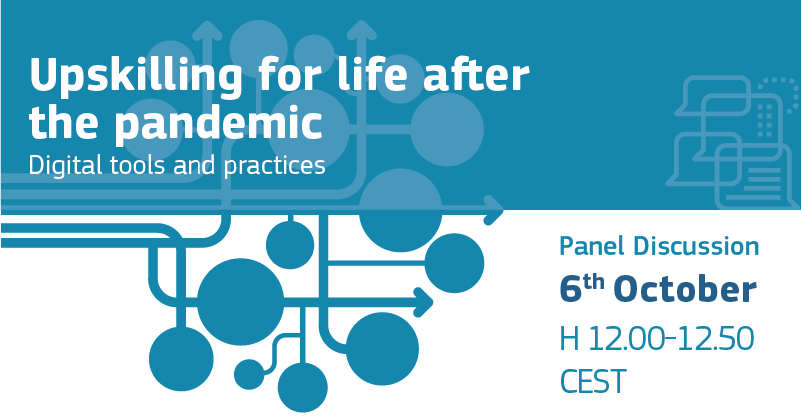 Upskilling for life after the pandemic: digital tools and practices - Panel Discussion - 6 October h 12-12.50