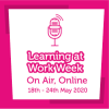Learning at Work Week 'On Air, Online' 18th-24th May 2020