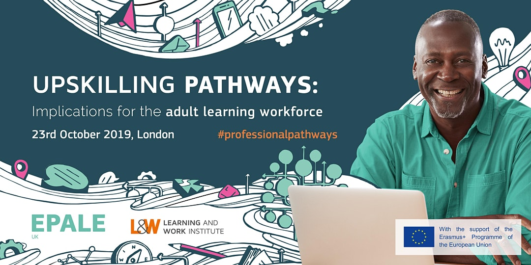 """Upskilling Pathways: Implications for the Adult Learning Workforce"" 2019 conference by EPALE UK and the Learning & Work Institute"
