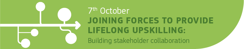 7 October - Joining forces to provide lifelong upskilling: building stakeholder collaboration