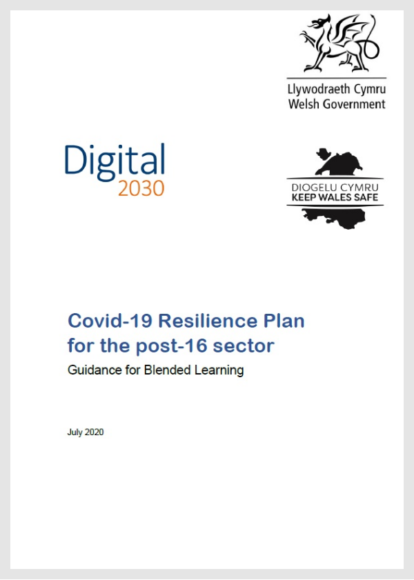 Welsh Government | Llywodraeth Cymru, Keep Wales Safe | Diogelu Cymru, Digital 2030, COVID-19 Resilience Plan for the post-16 sector: Guidance for Blended Learning, July 2020